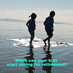 When Can Your Kids Start Saving For Retirement?