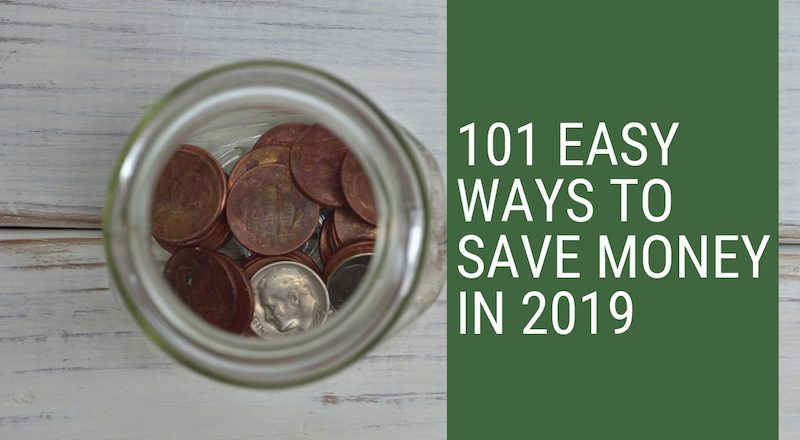 101 Easy Ways To Save Money in 2019
